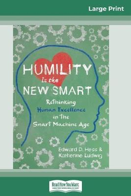 Humility Is the New Smart: Rethinking Human Excellence in the Smart Machine Age (16pt Large Print Edition) by HESS