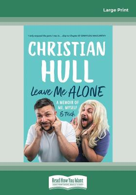 Leave Me Alone: A memoir of me, myself and Trish by Christian Hull