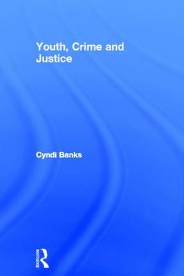 Youth, Crime and Justice by Cyndi Banks
