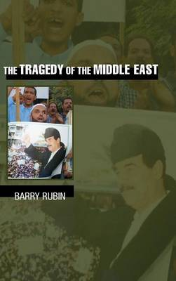 Tragedy of the Middle East by Barry Rubin