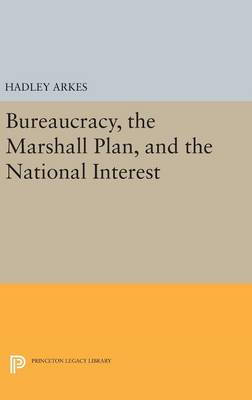 Bureaucracy, the Marshall Plan, and the National Interest by Hadley Arkes