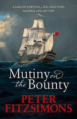 Mutiny on the Bounty: A saga of sex, sedition, mayhem and mutiny, and survival against extraordinary odds by Peter FitzSimons