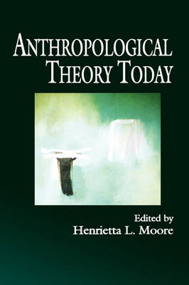 Anthropological Theory Today by Henrietta L. Moore