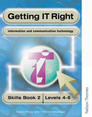 Getting IT Right - ICT Skills Students' Book 2 ( Levels 4-5) by Alison Page