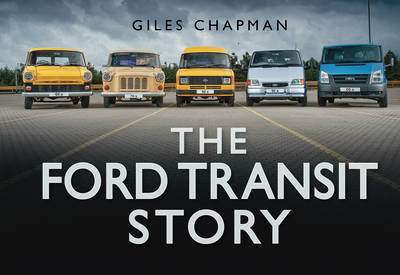 The Ford Transit Story by Giles Chapman