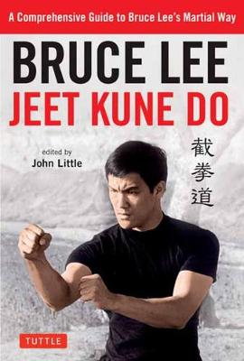 Bruce Lee Jeet Kune Do: A Comprehensive Guide to Bruce Lee's Martial Way by Bruce Lee