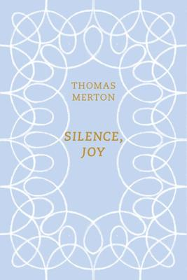 Silence, Joy by Thomas Merton