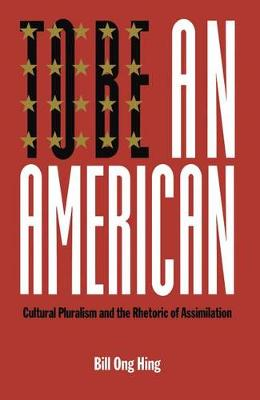 To Be An American by Bill Ong Hing