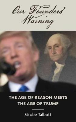 Our Founders' Warning: The Age of Reason Meets the Age of Trump by Strobe Talbott