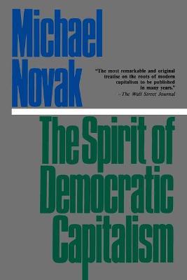Spirit of Democratic Capitalism by Michael Novak