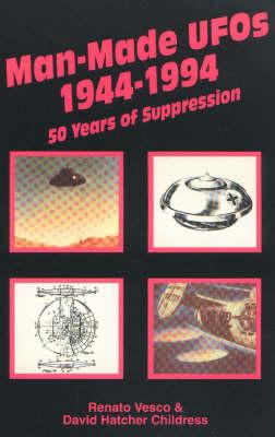 Man-Made UFO's 1944-1994: 50 Years of Suppression by Renato Vesco