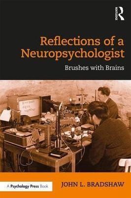 Reflections of a Neuropsychologist by John L. Bradshaw