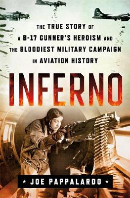 Inferno: The True Story of a B-17 Gunner's Heroism and the Bloodiest Military Campaign in Aviation History book