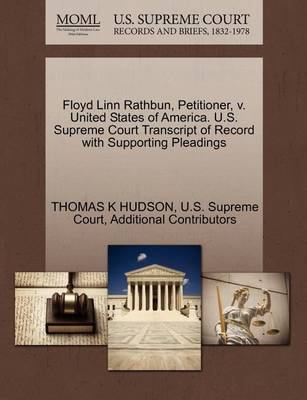 Floyd Linn Rathbun, Petitioner, V. United States of America. U.S. Supreme Court Transcript of Record with Supporting Pleadings by Thomas K Hudson