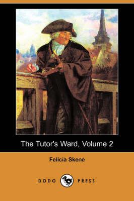 Tutor's Ward, Volume 2 (Dodo Press) by Felicia Skene