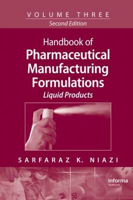 Handbook of Pharmaceutical Manufacturing Formulations Liquid Products Vol.3 by Sarfaraz K. Niazi