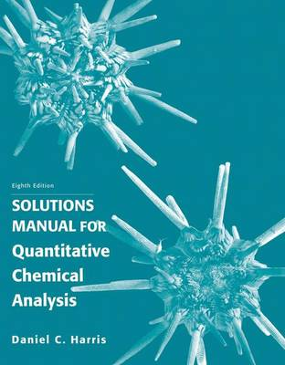 Student's Solutions Manual for Quantitative Chemical Analysis by Daniel C. Harris