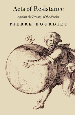 Acts of Resistance by Pierre Bourdieu