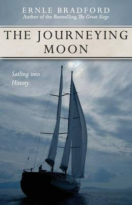 The Journeying Moon: Sailing Into History by Ernle Bradford