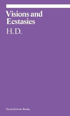 Visions and Ecstasies: Selected Essays by H. D.
