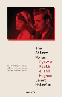 The Silent Woman: Sylvia Plath And Ted Hughes by Janet Malcolm