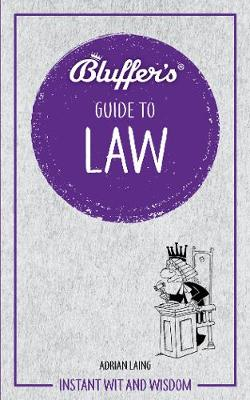 Bluffer's Guide to Law: Instant wit and wisdom by Adrian Laing