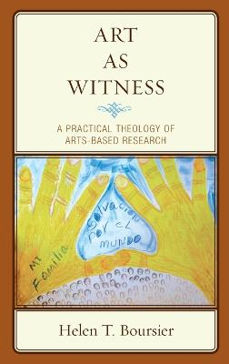 Art As Witness: A Practical Theology of Arts-Based Research book