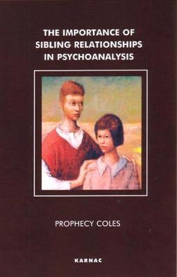 Importance of Sibling Relationships in Psychoanalysis by Prophecy Coles
