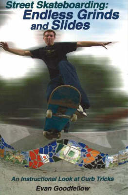 Street Skateboarding: Endless Grinds and Slides by Evan Goodfellow