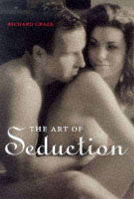 Seduction: The Art of Sexual Excitement by Richard Craze