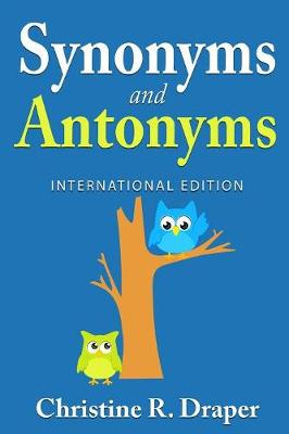 Synonyms and Antonyms by Christine R Draper