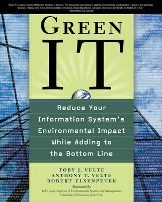 Green IT: Reduce Your Information System's Environmental Impact While Adding to the Bottom Line by Toby Velte