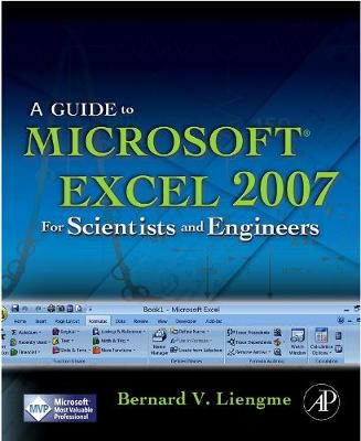 Guide to Microsoft Excel 2007 for Scientists and Engineers by Bernard V. Liengme