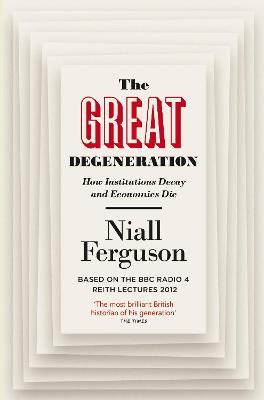 Great Degeneration by Niall Ferguson