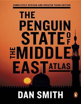 The Penguin State of the Middle East Atlas by Dr Dan Smith