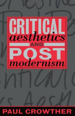 Critical Aesthetics and Postmodernism by Paul Crowther