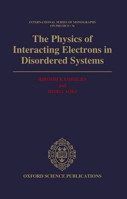 Physics of Interacting Electrons in Disordered Systems by Hiroshi Kamimura