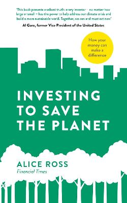 Investing To Save The Planet: How Your Money Can Make a Difference book