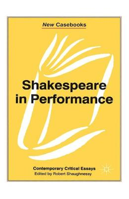 Shakespeare in Performance by Robert Shaughnessy