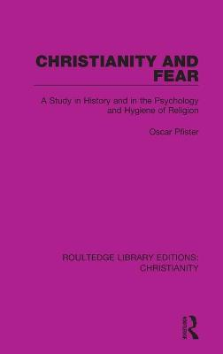 Christianity and Fear: A Study in History and in the Psychology and Hygiene of Religion book