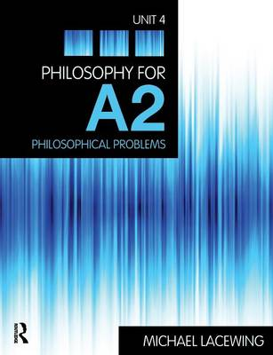 Philosophy for A2 Unit 4 by Michael Lacewing