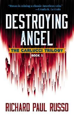 Destroying Angel: The Carlucci Trilogy Book One by Richard Russo