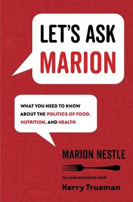 Let's Ask Marion: What You Need to Know about the Politics of Food, Nutrition, and Health by Marion Nestle