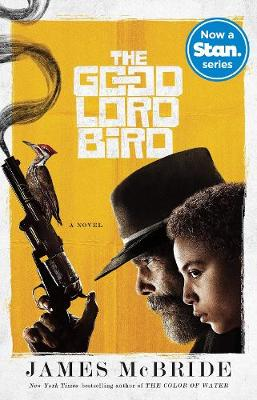 The Good Lord Bird (TV Tie-in): A Novel by JAMES MCBRIDE