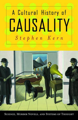 Cultural History of Causality by Stephen Kern