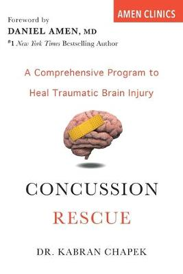 Concussion Rescue: A Comprehensive Program to Heal Traumatic Brain Injury by Kabran Chapek