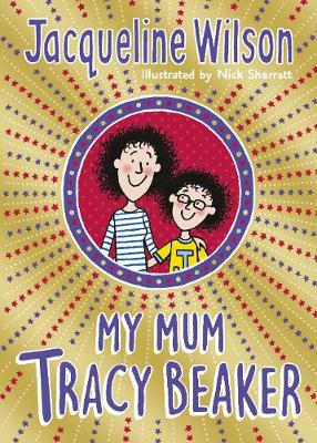 My Mum Tracy Beaker: Now a major TV series by Jacqueline Wilson
