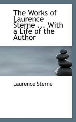 The Works of Laurence Sterne ... with a Life of the Author by Laurence Sterne