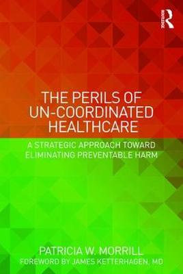 The Perils of Un-Coordinated Healthcare by Patricia W Morrill