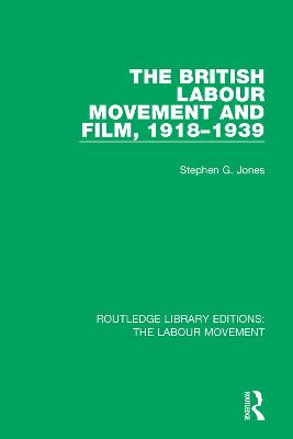 The British Labour Movement and Film, 1918-1939 by Stephen G. Jones